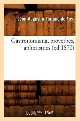Gastronomiana, Proverbes, Aphorismes, (Ed.1870)