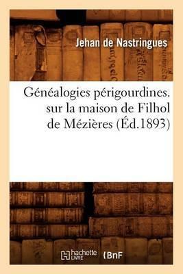 Genealogies Perigourdines. Sur La Maison de Filhol de Mezieres (Ed.1893)