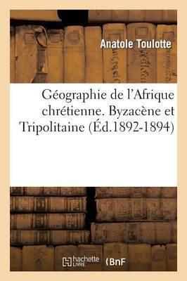 Geographie de L'Afrique Chretienne. [Par Mgr Toulotte, ...]. Byzacene Et Tripolitaine (Ed.1892-1894)