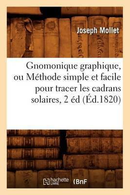 Gnomonique Graphique, Ou Methode Simple Et Facile Pour Tracer Les Cadrans Solaires, 2 Ed, (Ed.1820)