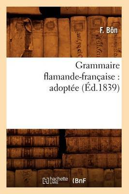 Grammaire Flamande-Francaise: Adoptee (Ed.1839)