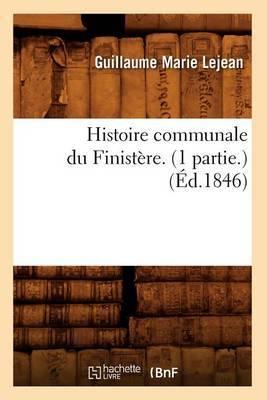 Histoire Communale Du Finistere. (1 Partie.) (Ed.1846)