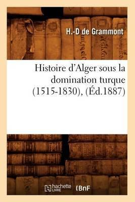 Histoire D'Alger Sous La Domination Turque (1515-1830), (Ed.1887)