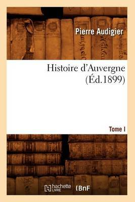 Histoire D'Auvergne. Tome I (Ed.1899)