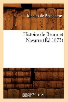 Histoire de Bearn Et Navarre (Ed.1873)
