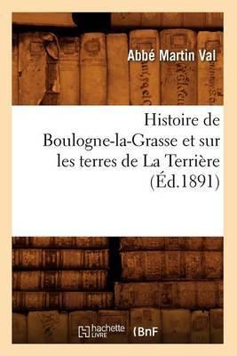 Histoire de Boulogne-La-Grasse Et Sur Les Terres de La Terriere, (Ed.1891)