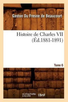 Histoire de Charles VII. Tome 6