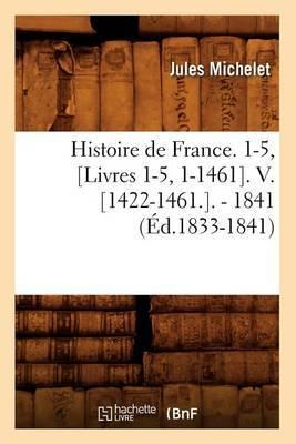 Histoire de France. 1-5, [Livres 1-5, 1-1461]. V. [1422-1461.]. - 1841 (Ed.1833-1841)
