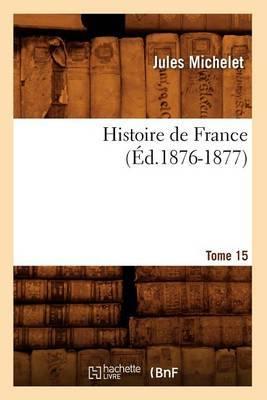 Histoire de France. Tome 15 (Ed.1876-1877)