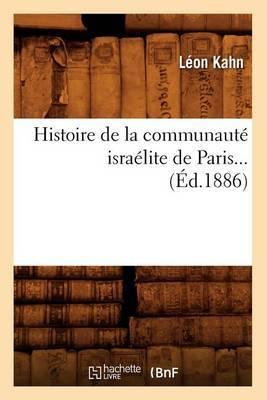 Histoire de La Communaute Israelite de Paris (Ed.1886)
