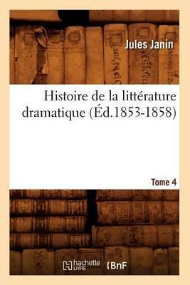 Histoire de La Litterature Dramatique. Tome 4 (Ed.1853-1858)