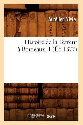 Histoire de La Terreur a Bordeaux. 1 (Ed.1877)