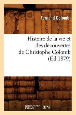 Histoire de La Vie Et Des Decouvertes de Christophe Colomb (Ed.1879)