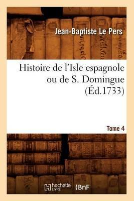 Histoire de L'Isle Espagnole Ou de S. Domingue. Tome 4 (Ed.1733)