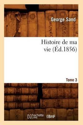 Histoire de Ma Vie. Tome 3 (Ed.1856)