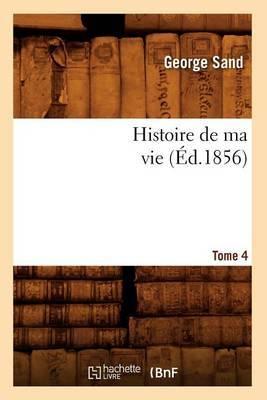 Histoire de Ma Vie. Tome 4 (Ed.1856)