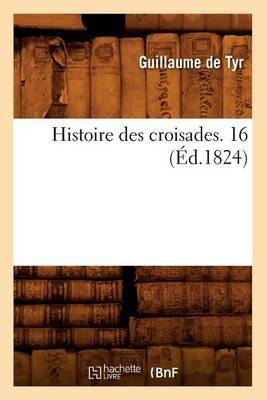 Histoire Des Croisades. 16 (Ed.1824)