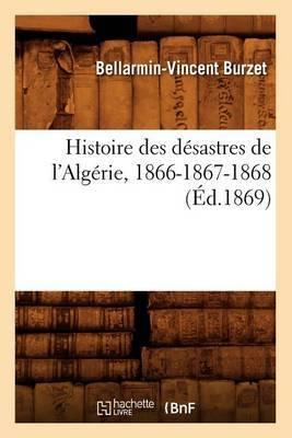 Histoire Des Desastres de L'Algerie, 1866-1867-1868, (Ed.1869)
