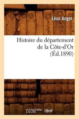 Histoire Du Departement de La Cote-D'Or, (Ed.1890)