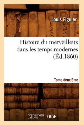 Histoire Du Merveilleux Dans Les Temps Modernes. Tome Deuxieme (Ed.1860)