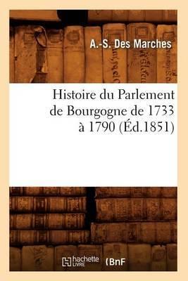 Histoire Du Parlement de Bourgogne de 1733 a 1790 (Ed.1851)