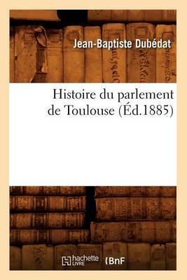 Histoire Du Parlement de Toulouse (Ed.1885)