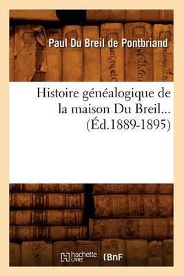 Histoire Genealogique de La Maison Du Breil (Ed.1889-1895)