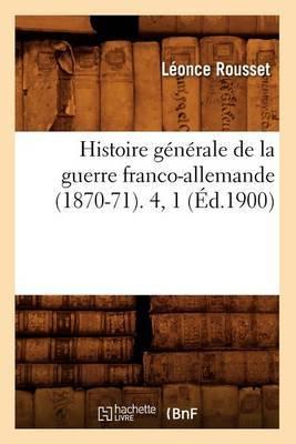 Histoire Generale de La Guerre Franco-Allemande (1870-71). 4, 1 (Ed.1900)