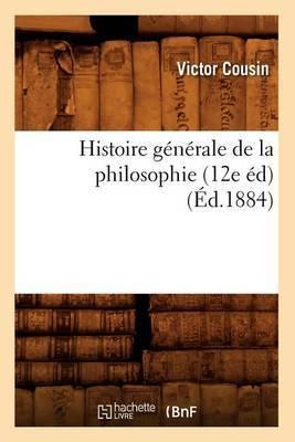 Histoire Generale de La Philosophie (12e Ed) (Ed.1884)