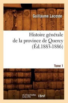 Histoire Generale de La Province de Quercy. Tome 1 (Ed.1883-1886)