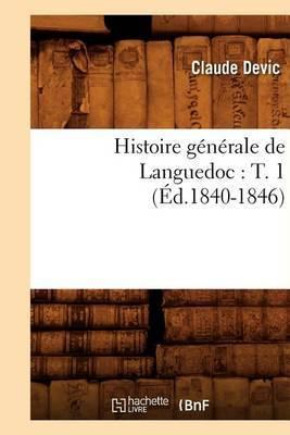 Histoire G�n�rale de Languedoc: T. 1 (�d.1840-1846)
