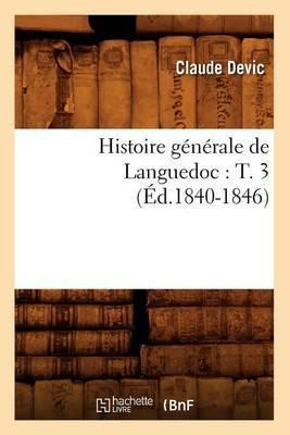 Histoire Generale de Languedoc: T. 3 (Ed.1840-1846)