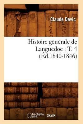 Histoire Generale de Languedoc: T. 4 (Ed.1840-1846)