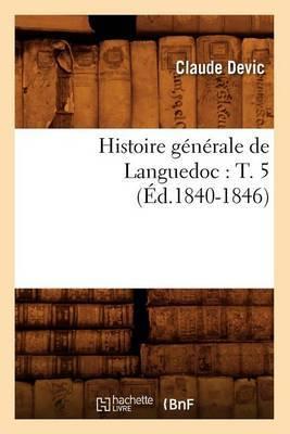 Histoire Generale de Languedoc: T. 5 (Ed.1840-1846)