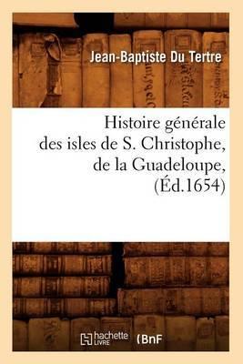 Histoire Generale Des Isles de S. Christophe, de La Guadeloupe, (Ed.1654)
