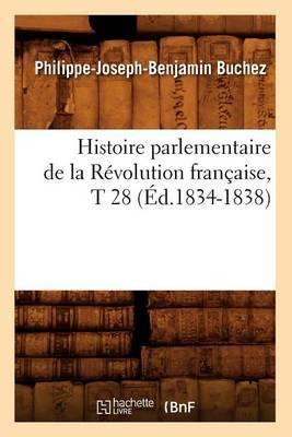Histoire Parlementaire de La Revolution Francaise, T 28 (Ed.1834-1838)