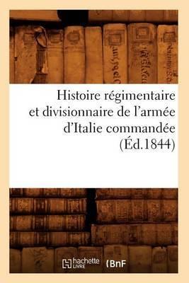 Histoire Regimentaire Et Divisionnaire de L'Armee D'Italie Commandee (Ed.1844)
