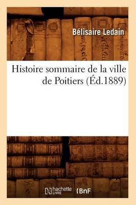 Histoire Sommaire de La Ville de Poitiers (Ed.1889)