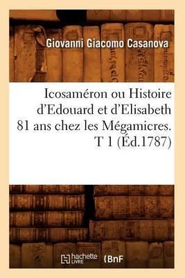 Icosameron Ou Histoire D'Edouard Et D'Elisabeth 81 ans Chez Les Megamicres. T 1