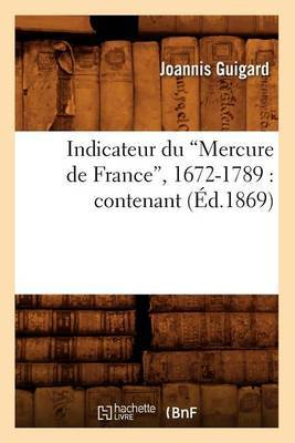 Indicateur Du Mercure de France, 1672-1789: Contenant, (Ed.1869)