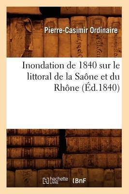 Inondation de 1840 Sur Le Littoral de La Saone Et Du Rhone (Ed.1840)
