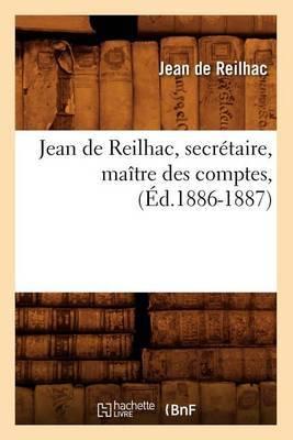 Jean de Reilhac, Secretaire, Maitre Des Comptes, (Ed.1886-1887)
