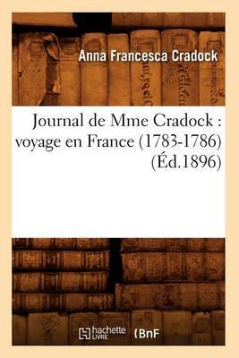 Journal de Mme Cradock: Voyage En France (1783-1786) (Ed.1896)