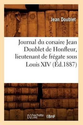 Journal Du Corsaire Jean Doublet de Honfleur, Lieutenant de Fregate Sous Louis XIV (Ed.1887)