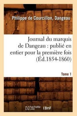 Journal Du Marquis de Dangeau: Publie En Entier Pour La Premiere Fois. Tome 1 (Ed.1854-1860)