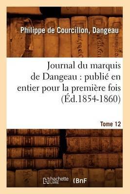 Journal Du Marquis de Dangeau: Publie En Entier Pour La Premiere Fois. Tome 12 (Ed.1854-1860)
