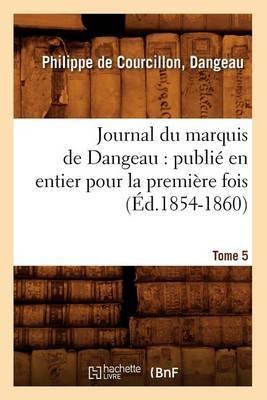 Journal Du Marquis de Dangeau: Publie En Entier Pour La Premiere Fois. Tome 5 (Ed.1854-1860)