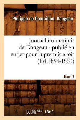 Journal Du Marquis de Dangeau: Publie En Entier Pour La Premiere Fois. Tome 7 (Ed.1854-1860)