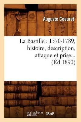 La Bastille: 1370-1789, Histoire, Description, Attaque Et Prise (Ed.1890)