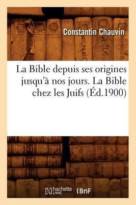 La Bible Depuis Ses Origines Jusqu'a Nos Jours. La Bible Chez Les Juifs (Ed.1900)